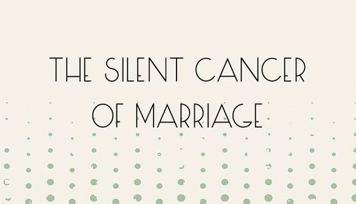 The Silent Cancer of Marriage