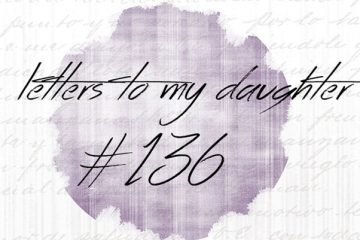 #136 Letter to My Daughter