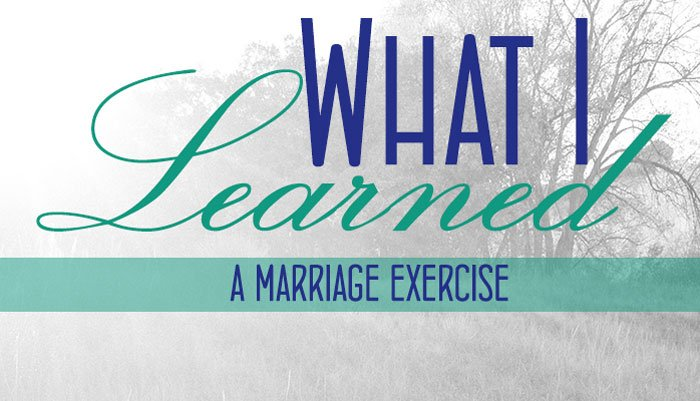 What I Learned -A Marriage Exercise