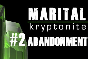 Marital Kryptonite #2 Abandonment