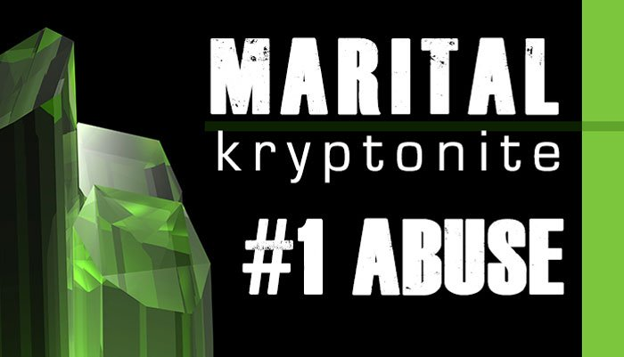 Marriage Kryptonite #1 Abuse