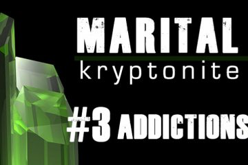 Marital Kryptonite #3 Addictions
