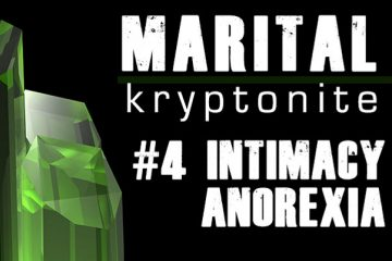Marital Kryptonite #4 Intimacy Anorexia
