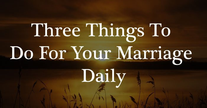 three things to do for your marriage daily