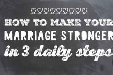 How to Make your Marriage Stronger in 3 Daily Steps