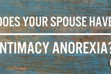 does your spouse have intimacy anorexia