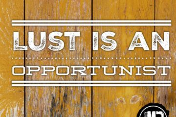 Lust is an Opportunist