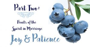 Fruits of the Spirit in Marriage - Joy and Patience