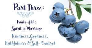 Fruits of the Spirit in Marriage Part Three